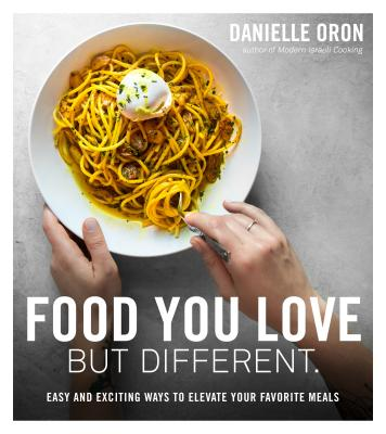 Food You Love But Different: Easy and Exciting Ways to Elevate Your Favorite Meals Cover Image