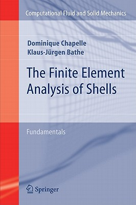 The Finite Element Analysis of Shells - Fundamentals (Computational Fluid and Solid Mechanics) Cover Image