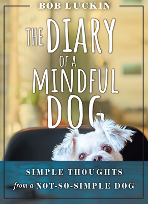 The Diary of a Mindful Dog: Simple Thoughts from a Not-So-Simple Dog Cover Image
