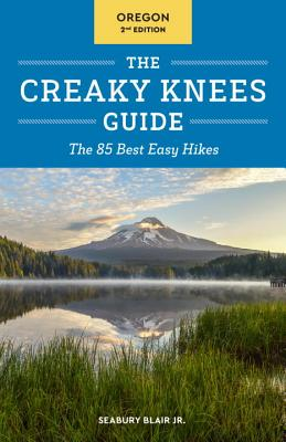 The Creaky Knees Guide Oregon, 2nd Edition: The 85 Best Easy Hikes Cover Image