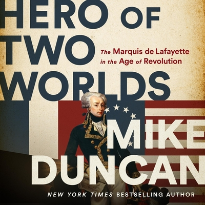Hero of Two Worlds: The Marquis de Lafayette in the Age of Revolution Cover Image