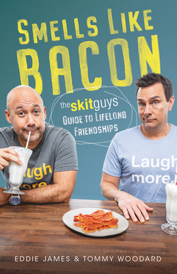 Smells Like Bacon: The Skit Guys Guide to Lifelong Friendships Cover Image
