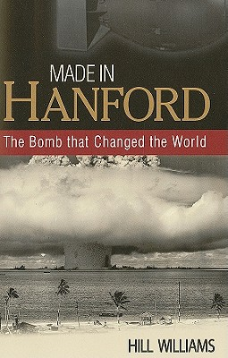 Made in Hanford: The Bomb That Changed the World cover