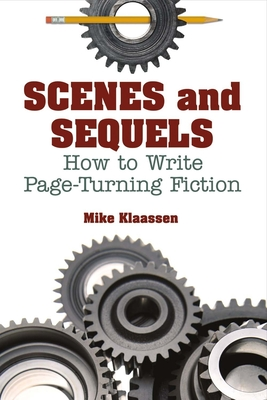 Scenes and Sequels: How to Write Page-Turning Fiction Cover Image
