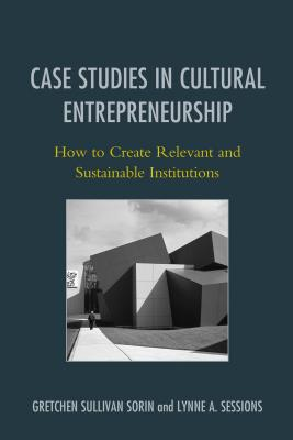 Case Studies in Cultural Entrepreneurship: How to Create Relevant and Sustainable Institutions (American Association for State and Local History) Cover Image