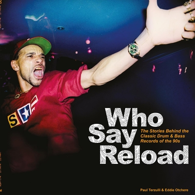 Who Say Reload: The Stories Behind the Classic Drum & Bass Records of the 90s Cover Image