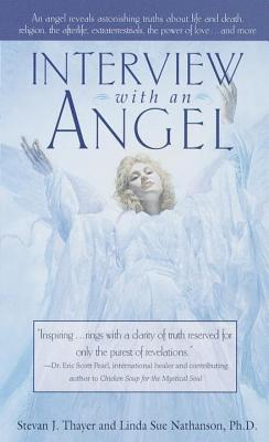 Interview with an Angel: An Angel Reveals Astonishing Truths about Life and Death, Religion, the Aferlife, Extraterrestrials, the Power of Love Cover Image