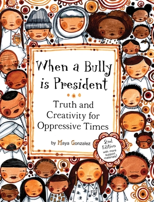 When a Bully is President: Truth and Creativity for Oppressive Times Cover Image