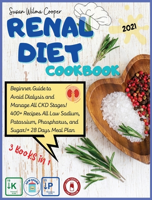 Renal Diet Cookbook: 3 Books in 1: Guide for Beginners to Manage All CKD Stages and Avoid Dialysis! 400+ Recipes All Low Sodium, Potassium, Cover Image
