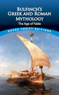 Bulfinch's Greek and Roman Mythology: The Age of Fable (Dover Thrift Editions) Cover Image