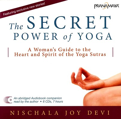 The Secret Power of Yoga: A Woman's Guide to the Heart and Spirit of the Yoga Sutras Cover Image