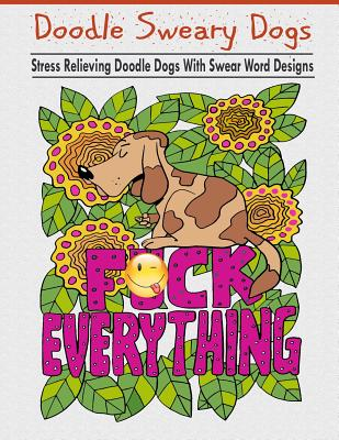 Doodle Sweary Dogs: Adult Coloring Books Featuring Stress Relieving and Hilarious Doodle Dogs with Swear Word Designs- Best Coloring Book Cover Image
