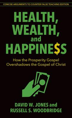 Health, Wealth, and Happiness: How the Prosperity Gospel Overshadows the Gospel of Christ Cover Image