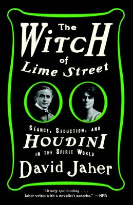The Witch of Lime Street: Séance, Seduction, and Houdini in the Spirit World Cover Image