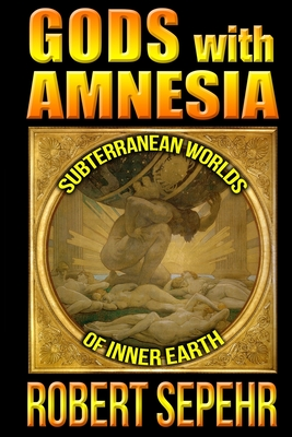 Gods with Amnesia: Subterranean Worlds of Inner Earth Cover Image