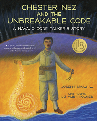 Chester Nez and the Unbreakable Code: A Navajo Code Talker's Story Cover Image