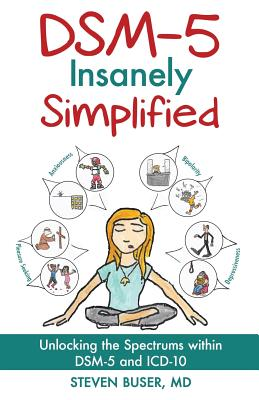 DSM-5 Insanely Simplified: Unlocking the Spectrums within DSM-5 and ICD-10 Cover Image