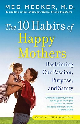The 10 Habits of Happy Mothers: Reclaiming Our Passion, Purpose, and Sanity Cover Image