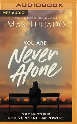 You Are Never Alone: Trust in the Miracle of God's Presence and Power Cover Image