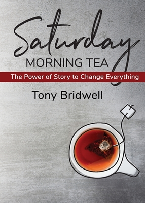 Saturday Morning Tea: The Power of Story to Change Everything Cover Image
