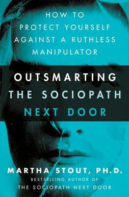 Outsmarting the Sociopath Next Door: How to Protect Yourself Against a Ruthless Manipulator Cover Image