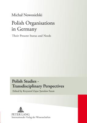Polish Organisations in Germany: Their Present Status and Needs (Polish Studies - Transdisciplinary Perspectives #3) Cover Image