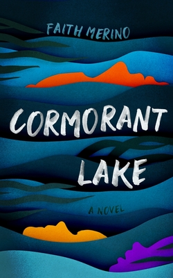 Book cover: Cormorant Lake by Faith Merino. Between curved blocks of color simulating waves in blues and blacks, three upward-facing human profiles barely poke out: one dark orange, one bright orange, and one dark purple.