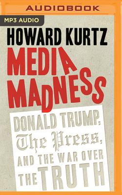 Media Madness: Donald Trump, the Press, and the War Over the Truth (Regnery Publishing) Cover Image