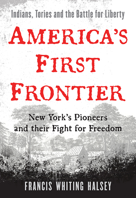 America's First Frontier: New York's Pioneers and Their Fight for Freedom Cover Image