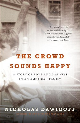 The Crowd Sounds Happy: A Story of Love and Madness in an American Family Cover Image