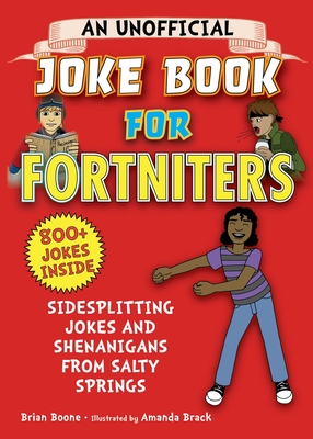 An Unofficial Joke Book for Fortniters: Sidesplitting Jokes and Shenanigans from Salty Springs (Unofficial Joke Books for Fortniters #1) Cover Image