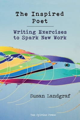The Inspired Poet: Writing Exercises to Spark New Work Cover Image