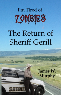 I'm Tired of Zombies: Return of Sheriff Gerill Cover Image