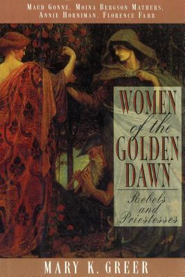 Women of the Golden Dawn: Rebels and Priestesses: Maud Gonne, Moina Bergson Mathers, Annie Horniman, Florence Farr Cover Image