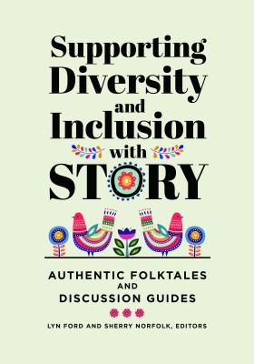 Supporting Diversity and Inclusion With Story: Authentic Folktales and Discussion Guides Cover Image