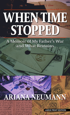 When Time Stopped: A Memoir of My Father's War and What Remains Cover Image