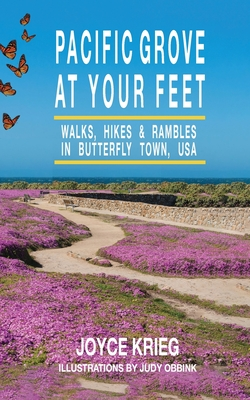 Pacific Grove at Your Feet: Walks, Hikes & Rambles Cover Image