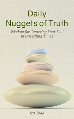 Daily Nuggets of Truth: Wisdom for Centering Your Soul in Unsettling Times Cover Image