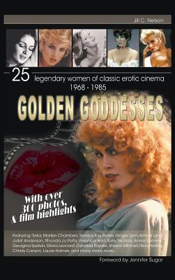 Golden Goddesses: 25 Legendary Women of Classic Erotic Cinema, 1968-1985 (Hardback) Cover Image