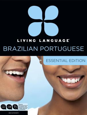 Living Language Brazilian Portuguese, Essential Edition: Beginner course, including coursebook, 3 audio CDs, and free online learning Cover Image