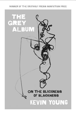 The Grey Album: On the Blackness of Blackness Cover Image
