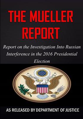 The Mueller Report: The Report on the Investigation into Russian Interference in the 2016 Presidential Election Cover Image
