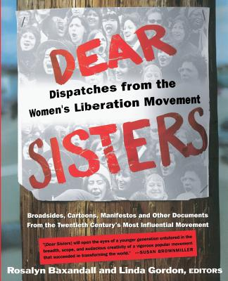 Dear Sisters: Dispatches From The Women's Liberation Movement Cover Image
