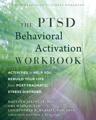 The Ptsd Behavioral Activation Workbook: Activities to Help You Rebuild Your Life from Post-Traumatic Stress Disorder Cover Image