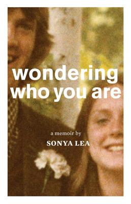 Wondering Who You Are: A Memoir Cover Image