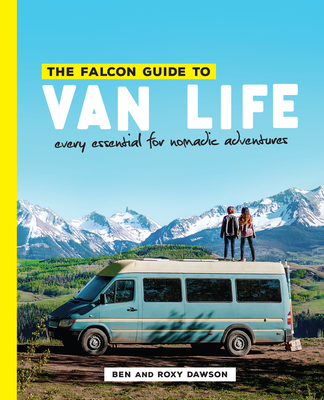 The Falcon Guide to Van Life: Every Essential for Nomadic Adventures Cover Image