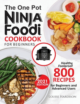The ONE-POT NINJA FOODI COOKBOOK FOR BEGINNERS: 800 Healthy Foolproof Recipes for Beginners and Advanced Users Cover Image