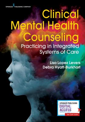 Clinical Mental Health Counseling: Practicing in Integrated Systems of Care Cover Image