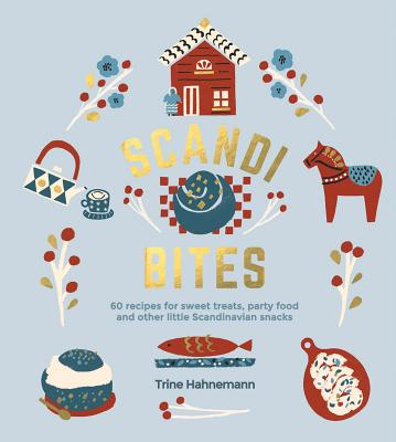 Scandi Bites: 50 Recipes for Sweet Treats, Party Food and Other Little Scandinavian Snacks Cover Image