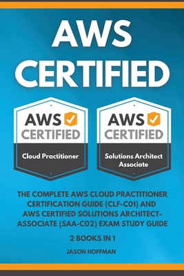 Aws Certified: The Complete AWS cloud practitioner certification guide ( CLF-C01 ) and AWS Certified Solutions Architect-Associate ( Cover Image